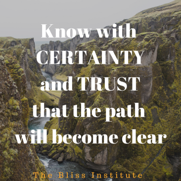 Know with certainty and then trust that the path will become clear