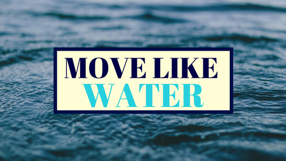 Move Like Water
