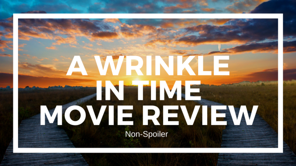 A Wrinkle in time Non-spoiler Movie Review
